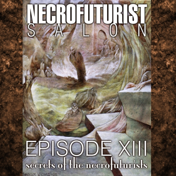 Necrofuturist Salon Episode Necrofuturist Salon Episode #13 – secrets of the necrofuturists